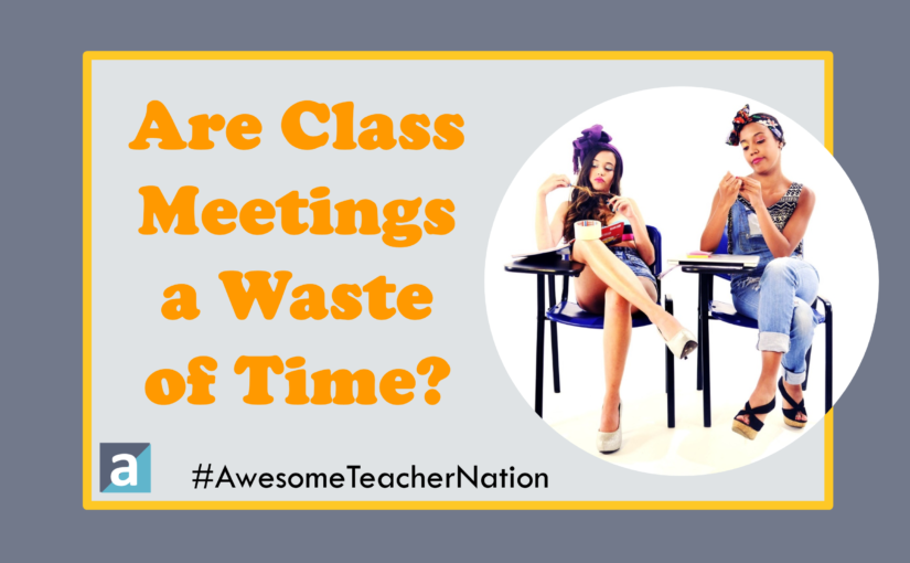 Are Class Meetings a Waste of Time?