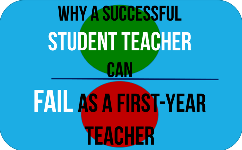 Why a Successful Student Teacher Can Fail as a First-Year Teacher