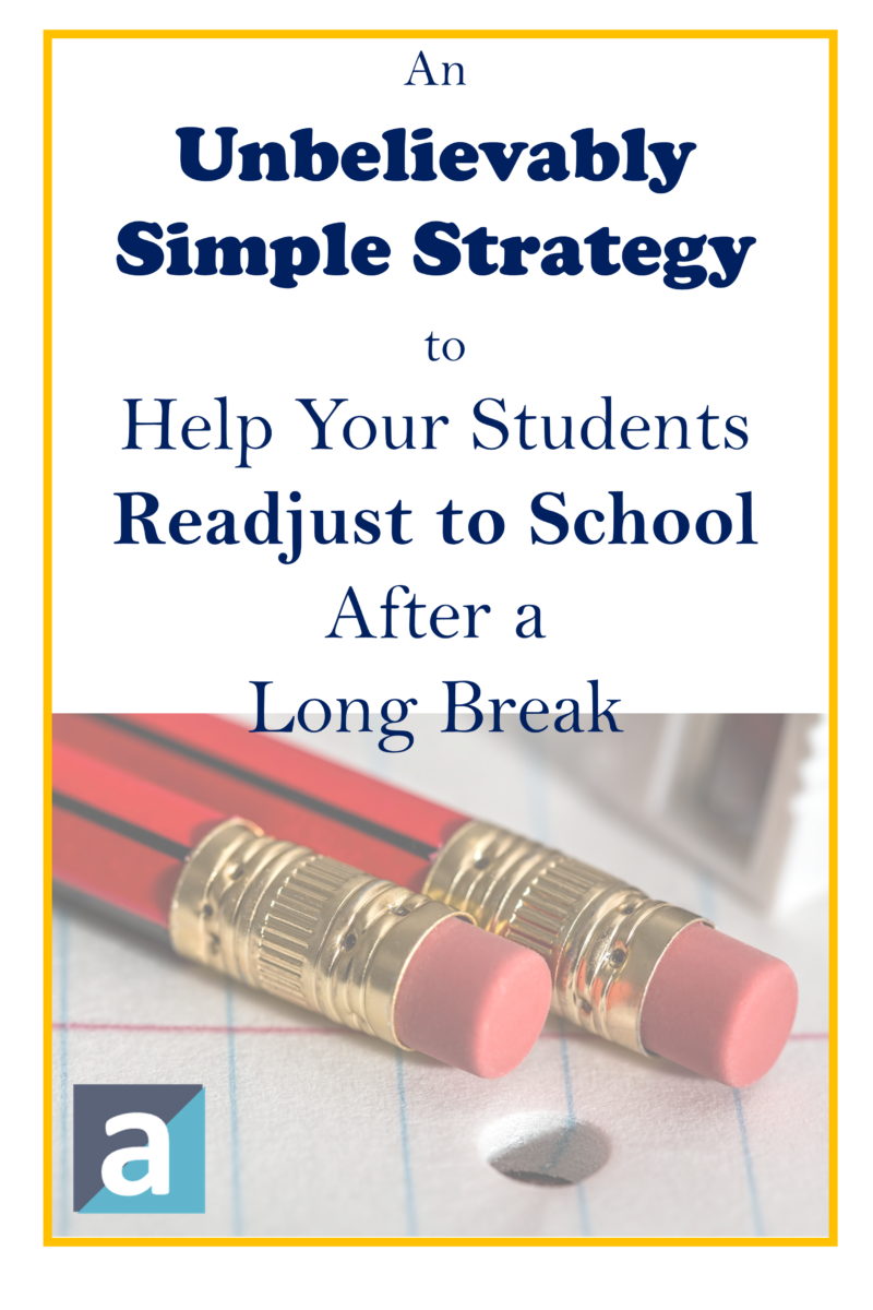 An Unbelievably Simple Way to Help Your Students Readjust to School After a Long Break
