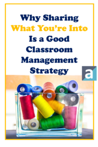 Why Sharing What You're Into Is a Good Classroom Management Strategy
