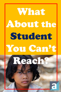 What About The Student You Can't Reach?