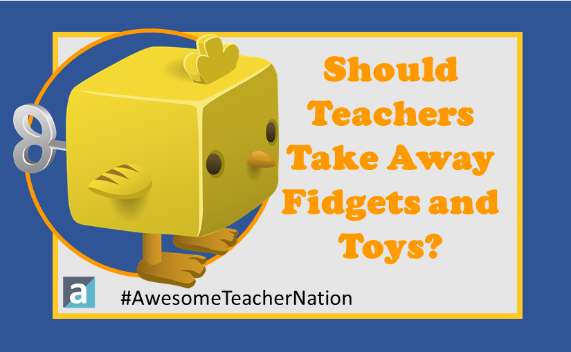 Should Teachers Take Away Fidgets and Toys?