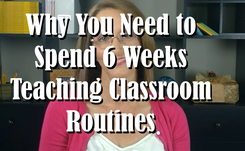 Why You Need to Spend 6 Weeks Teaching Classroom Routines