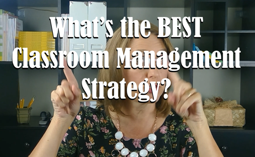 What's the BEST classroom management strategy