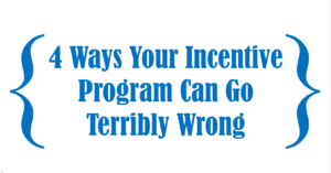 4 Ways Your Incentive Program Can Go Terribly Wrong
