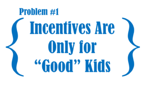 Incentives Are Only For Good Kids