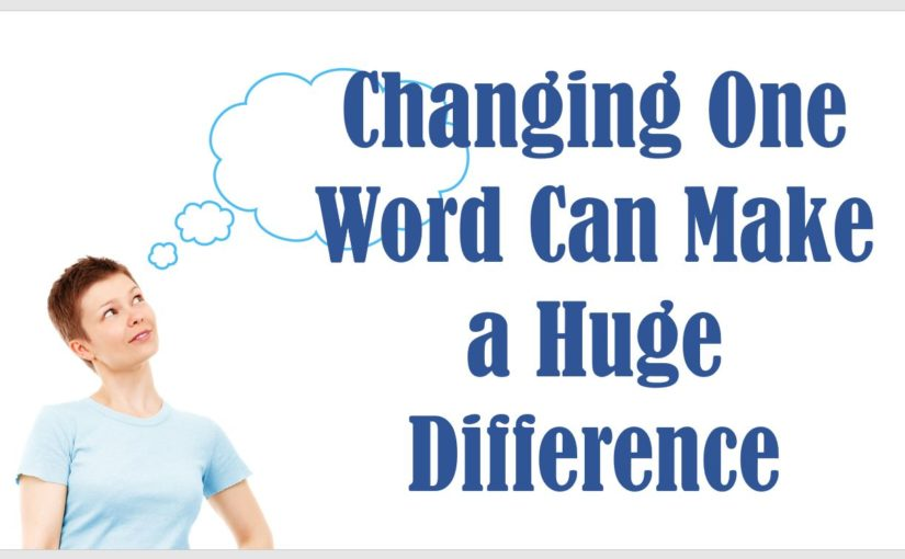 Changing One Word Can Make a Huge Difference