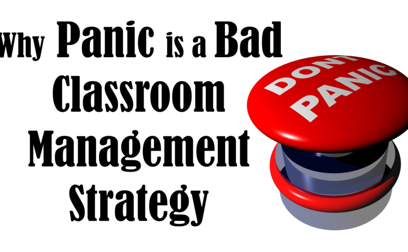 Why Panic Is a Bad Classroom Management Strategy
